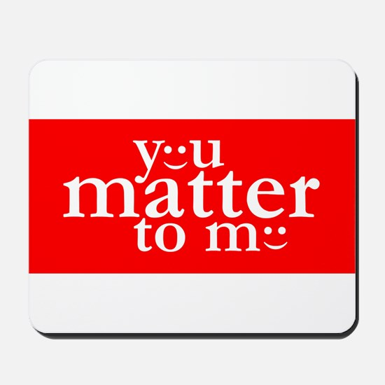 You Matter to Me Day Mousepad