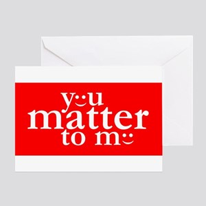 You Matter to Me Day Greeting Card