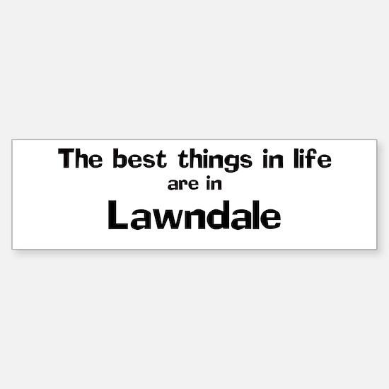 Lawndale: Best Things Bumper Bumper Bumper Sticker
