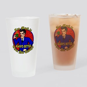 Too Much is Always Better Drinking Glass