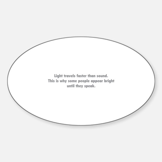 Light travels faster than sound Sticker (Oval)