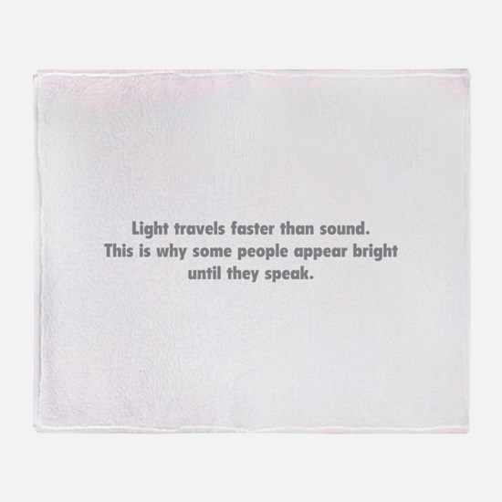 Light travels faster than sound Throw Blanket