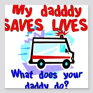 Daddy Saves Lives Ambulance Square Car Magnet