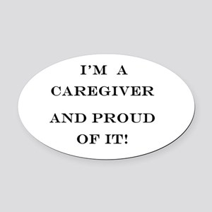 I'm a caregiver and proud of it! Oval Car Magnet