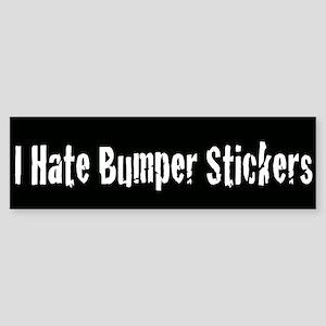 I Hate Bumper Stickers (Bumper Sticker)