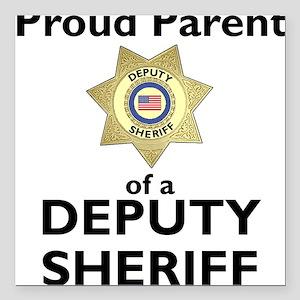 Parent of a Deputy Sheriff Square Car Magnet