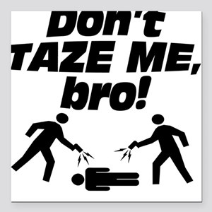 Don't Taze Me, Bro! Square Car Magnet