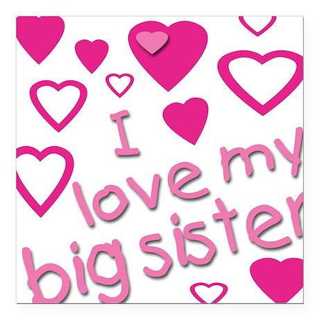 I love my big sister Square Car Magnet