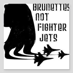 Brunettes Not Fighter Jets 2 Square Car Magnet