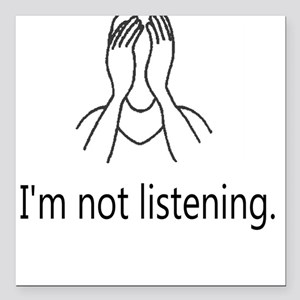 I'm not listening. Square Car Magnet