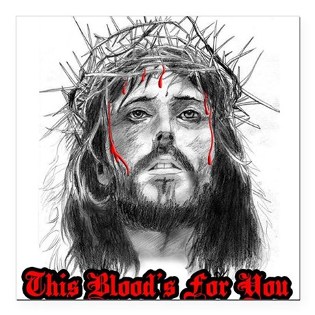 jesus this blood's for you Square Car Magnet