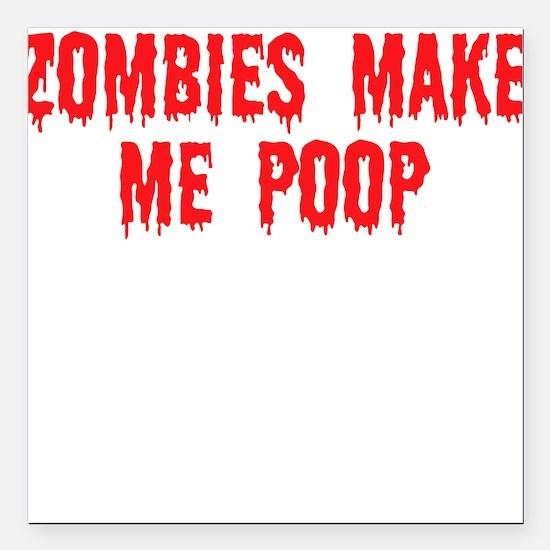 Zombies make me poop Square Car Magnet