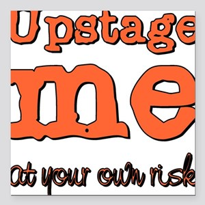 Upstage me at your own risk Square Car Magnet