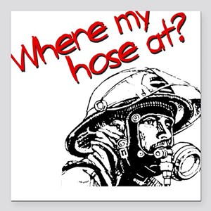 Where My Hose At? Square Car Magnet