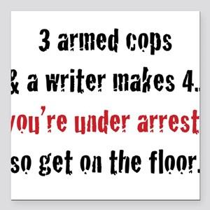 3 Armed Cops and a Writer... Square Car Magnet
