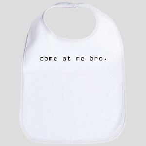 Come at me bro Bib