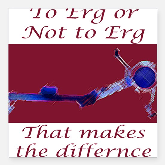 """To Erg or Not to Erg..."" Square Car Magnet"