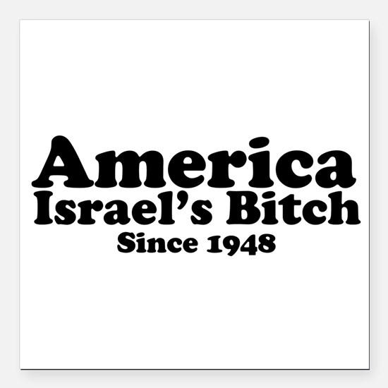 America Israel's Bitch Since 1948 Square Car Magne