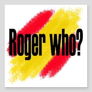 Roger Who Square Car Magnet