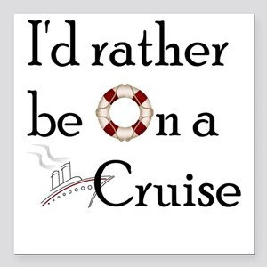 I'd Rather Cruise-2 Square Car Magnet
