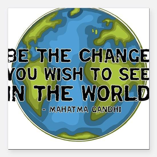 Gandhi - Earth - Change Square Car Magnet