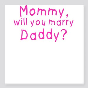 Mommy will you marry daddy? Square Car Magnet