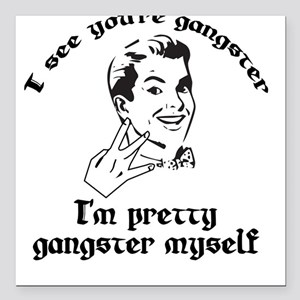I See You're Gangster Square Car Magnet