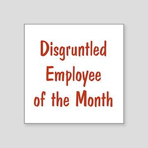 "Disgruntled Employee Square Sticker 3"" x 3&qu"