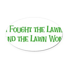 Ifoughtthelawn.png Oval Car Magnet