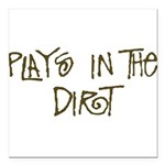 "playsinthedirt Square Car Magnet 3"" x 3"""