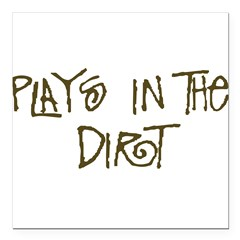 playsinthedirt.png Square Car Magnet 3