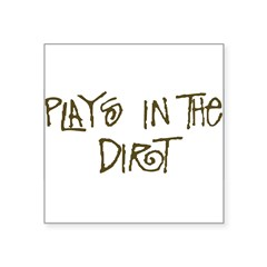 playsinthedirt.png Square Sticker 3