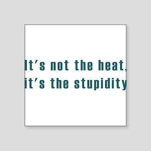 "its not the heat dark Square Sticker 3"" x 3"""