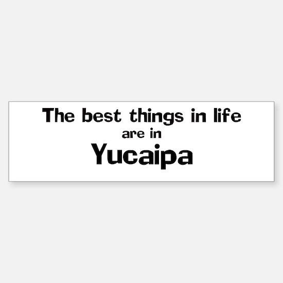 Yucaipa: Best Things Bumper Bumper Bumper Sticker