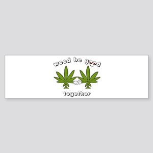 Weed be Good Together Sticker (Bumper)