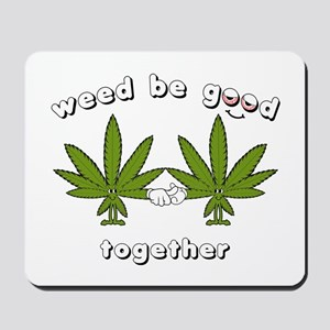 Weed be Good Together Mousepad