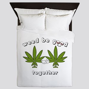 Weed be Good Together Queen Duvet