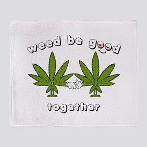 Weed be Good Together Throw Blanket
