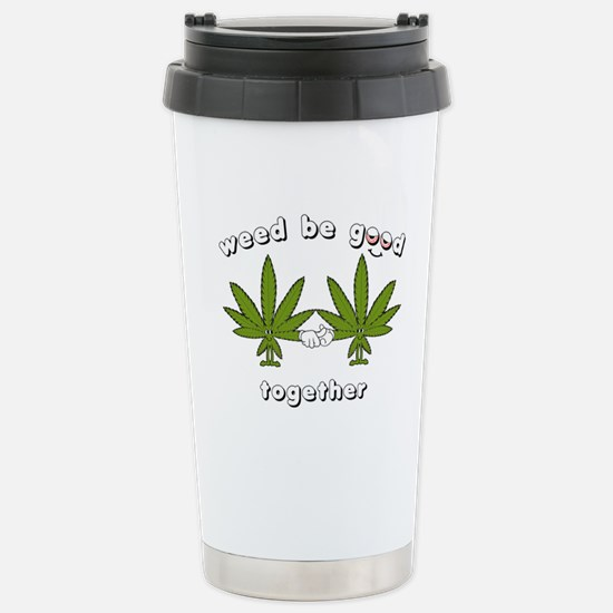 Weed be Good Together Stainless Steel Travel Mug