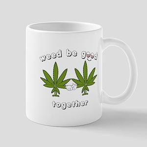 Weed be Good Together Mug