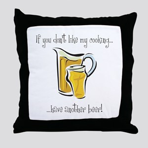 If You Don't Like My Cooking... Throw Pillow