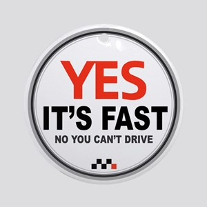 Yes It's Fast Ornament (Round)