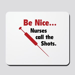 Be Nice ... Nurses Call The Shots Mousepad