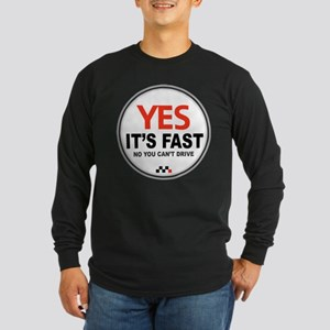 Yes It's Fast Long Sleeve Dark T-Shirt