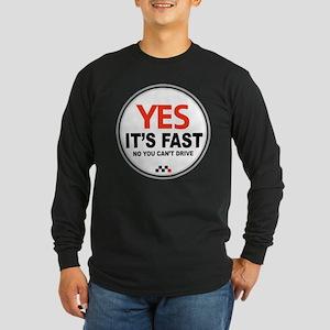 Yes It's Fast Long Sleeve Dark T-Shirt