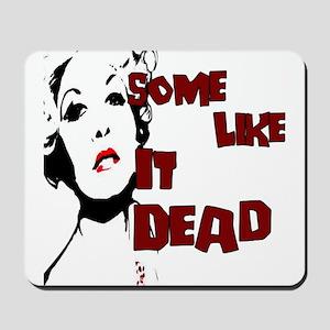 Some Like It Dead Mousepad