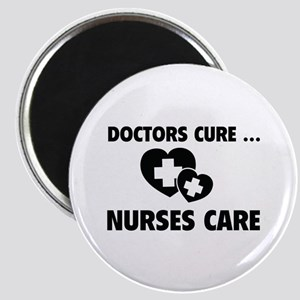 Doctors Cure ... Nurses Care Magnet