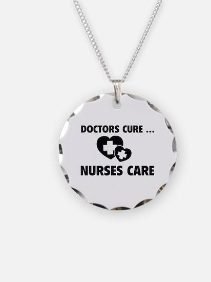 Doctors Cure ... Nurses Care Necklace