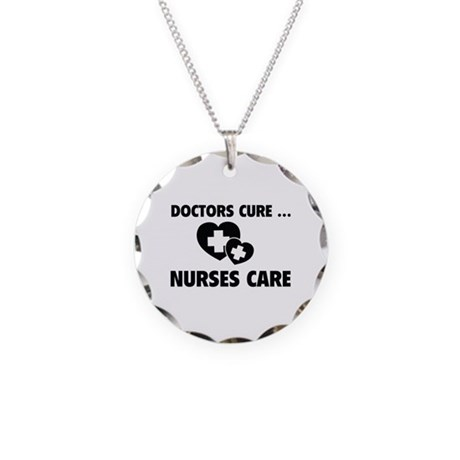 Doctors Cure ... Nurses Care Necklace Circle Charm