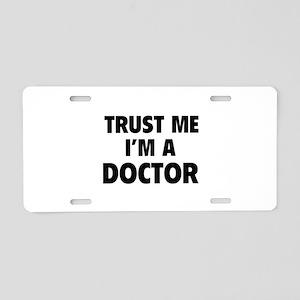 Trust Me I'm A Doctor Aluminum License Plate